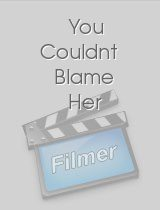 You Couldnt Blame Her