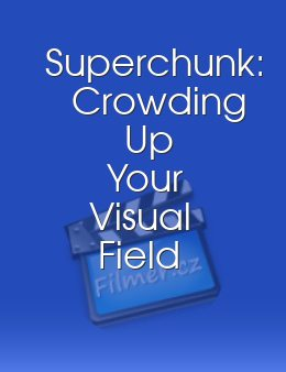Superchunk Crowding Up Your Visual Field