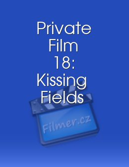 Private Film 18: Kissing Fields