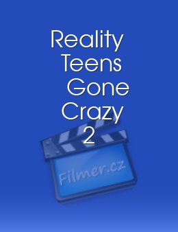 Reality Teens Gone Crazy 2