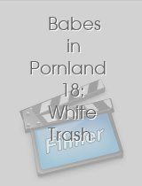 Babes in Pornland 18: White Trash Babes