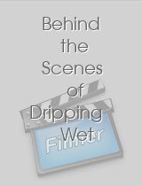 Behind the Scenes of Dripping Wet Sex