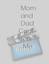 Mom and Dad Cant Hear Me