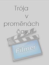 Trója v proměnách času download