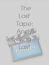 The Lost Tape: Andys Terrifying Last Days Revealed