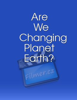 Are We Changing Planet Earth?