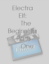 Electra Elf: The Beginning Parts One & Two