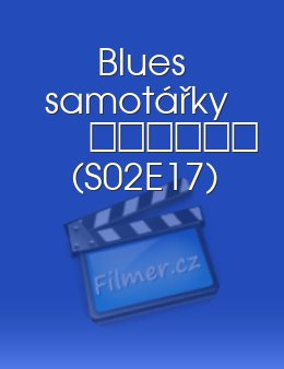 Blues samotářky S02E17 epizoda download