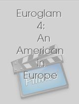 Euroglam 4: An American in Europe Final Chapter