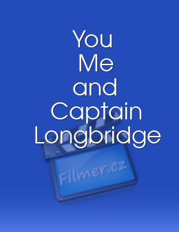 You Me and Captain Longbridge