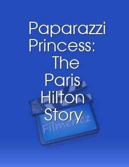 Paparazzi Princess The Paris Hilton Story