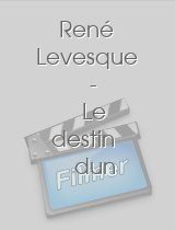 René Levesque - Le destin dun chef