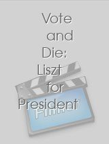 Vote and Die Liszt for President