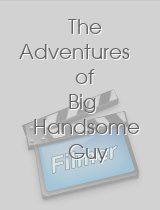 The Adventures of Big Handsome Guy and His Little Friend