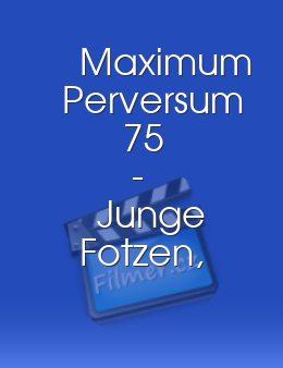 Maximum perversum – junge fotzen, hart gedehnt