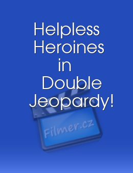 Helpless Heroines in Double Jeopardy!