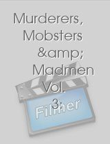 Murderers, Mobsters & Madmen Vol. 3: Psychos and Mass Murderers