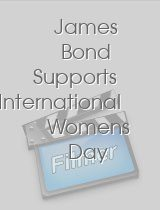 James Bond Supports International Womens Day
