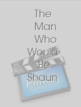 The Man Who Would Be Shaun