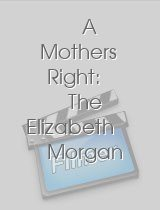 A Mothers Right The Elizabeth Morgan Story