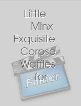 Little Minx Exquisite Corpse: Waffles for Breakfast