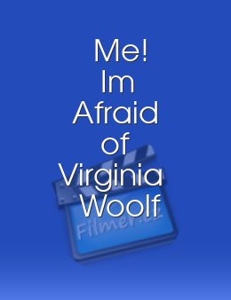 Me! Im Afraid of Virginia Woolf