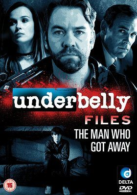 Underbelly Files The Man Who Got Away