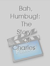 Bah Humbug! The Story of Charles Dickens A Christmas Carol