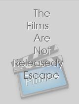 The Films Are Not Releasedy Escape