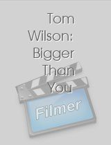 Tom Wilson: Bigger Than You