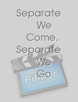 Separate We Come Separate We Go