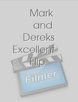 Mark and Dereks Excellent Flip