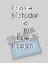 Private Matador 9: 18 Holes, Passion on the Green
