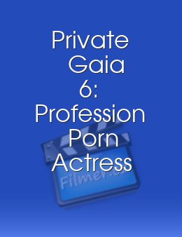 Private Gaia 6: Profession Porn Actress