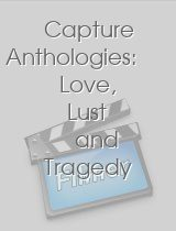 Capture Anthologies Love Lust and Tragedy