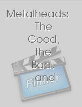 Metalheads The Good the Bad and the Evil