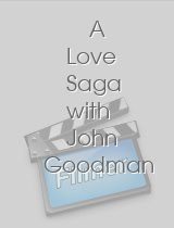 A Love Saga with John Goodman