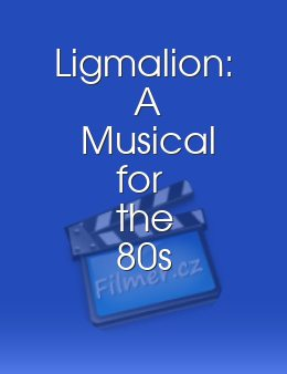 Ligmalion A Musical for the 80s