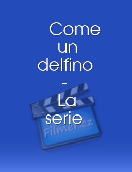 Come un delfino - La serie download