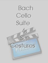 Bach Cello Suite 6 Six Gestures