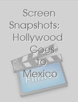 Screen Snapshots Hollywood Goes to Mexico