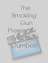 The Smoking Gun Presents Worlds Dumbest