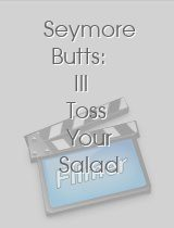Seymore Butts: Ill Toss Your Salad If You... Butter My Buns!