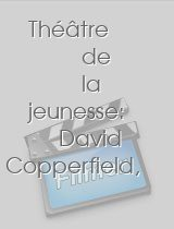 Théâtre de la jeunesse David Copperfield Le
