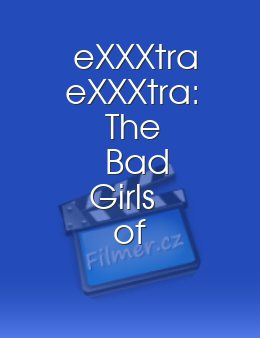 eXXXtra eXXXtra The Bad Girls of Hollywood