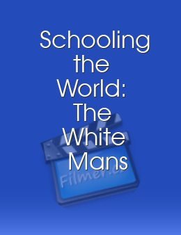 Schooling the World: The White Mans Last Burden download
