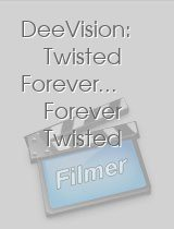 DeeVision Twisted Forever.. Forever Twisted