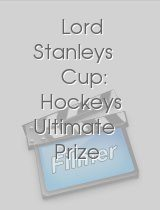 Lord Stanleys Cup: Hockeys Ultimate Prize