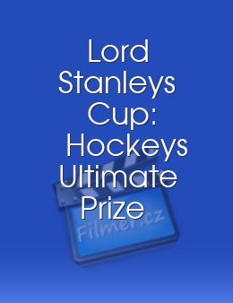 Lord Stanleys Cup Hockeys Ultimate Prize