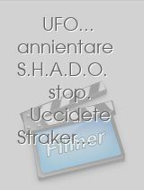 UFO.. annientare S.H.A.D.O stop Uccidete Straker...